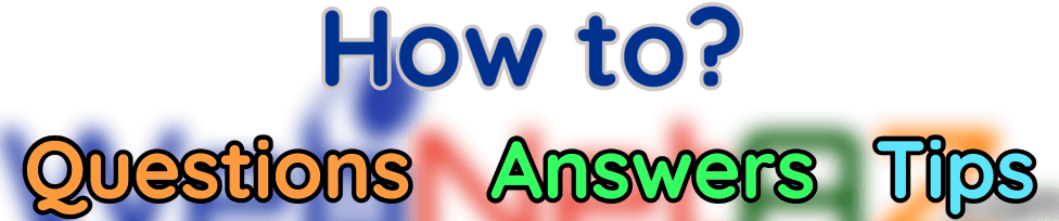 How to - Questions - Answers - Tips